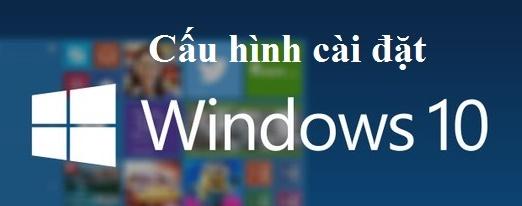 Cấu hình cài đặt windows 10